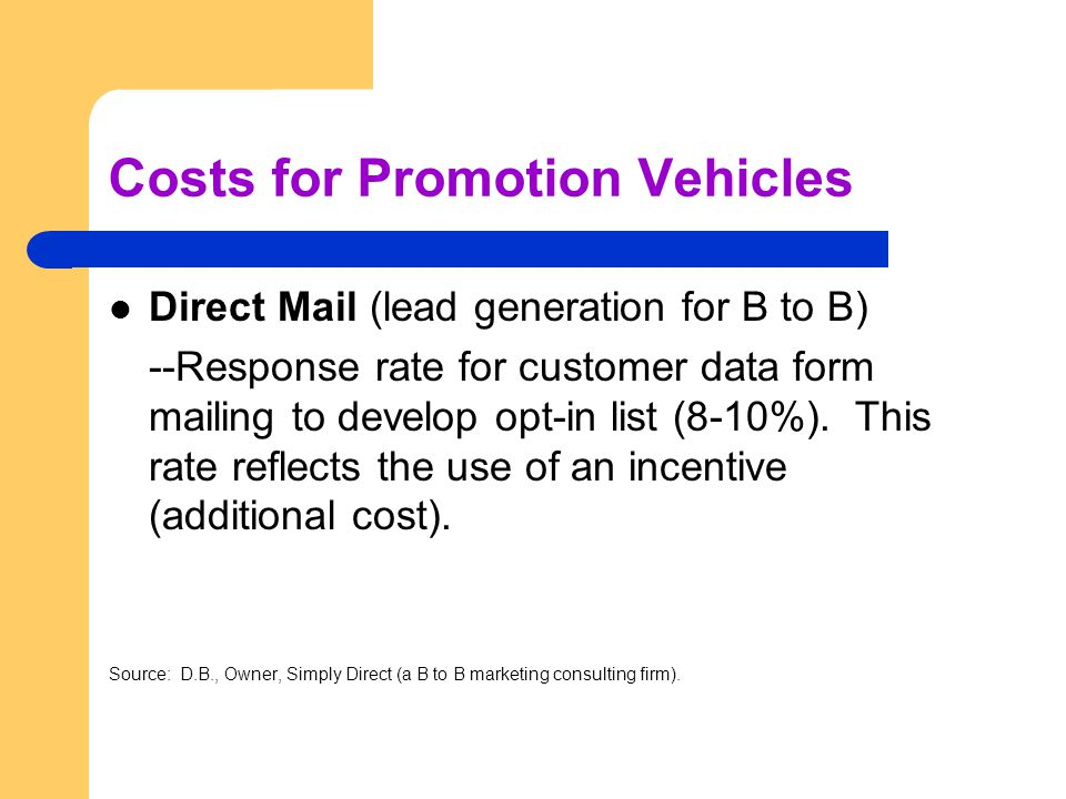 Costs for Promotion Vehicles Direct Mail (lead generation for B to B) --Response rate for customer data form mailing to develop opt-in list (8-10%).