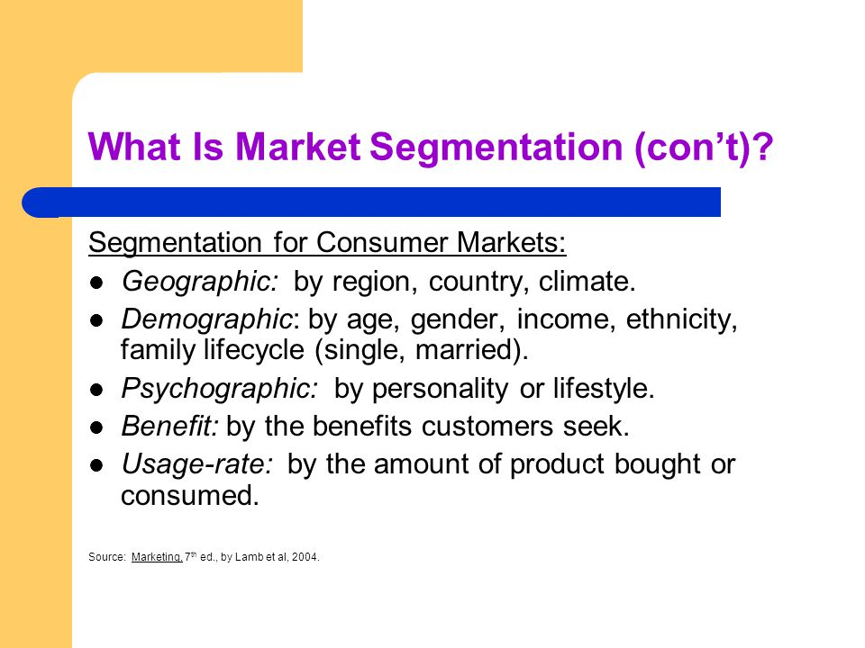 What Is Market Segmentation (cont).