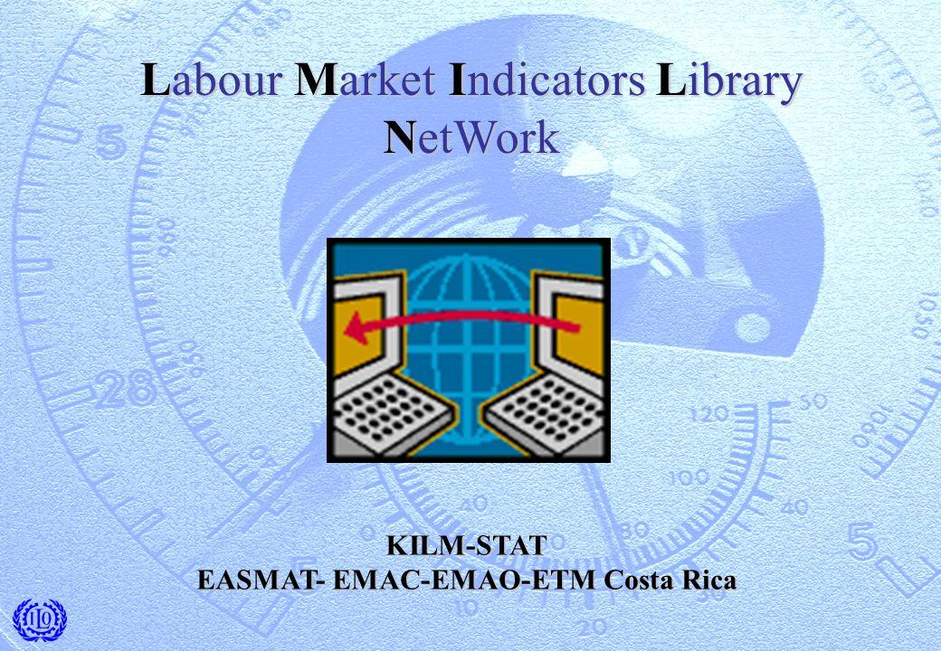 Labour Market Indicators Library NetWork KILM-STAT EASMAT- EMAC-EMAO-ETM Costa Rica