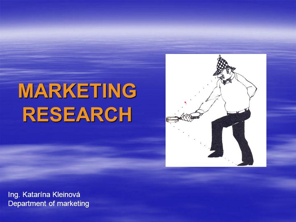 MARKETING RESEARCH Ing. Katarína Kleinová Department of marketing
