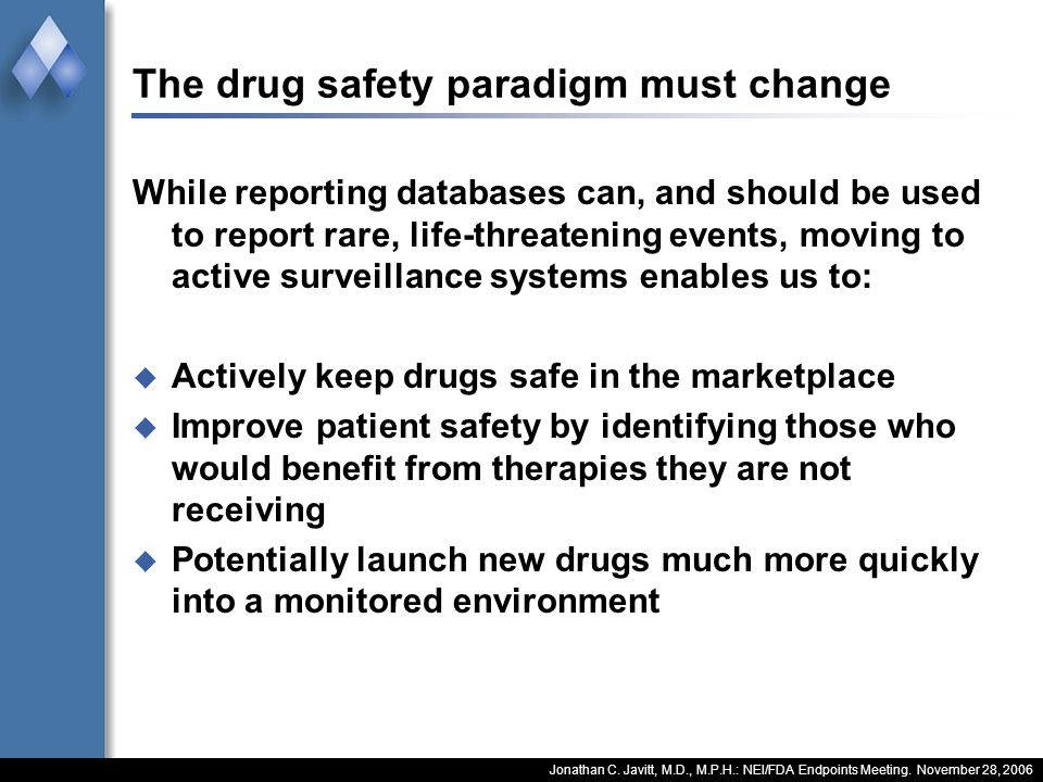 Jonathan C. Javitt, M.D., M.P.H.: NEI/FDA Endpoints Meeting. November 28, 2006 The drug safety paradigm must change While reporting databases can, and