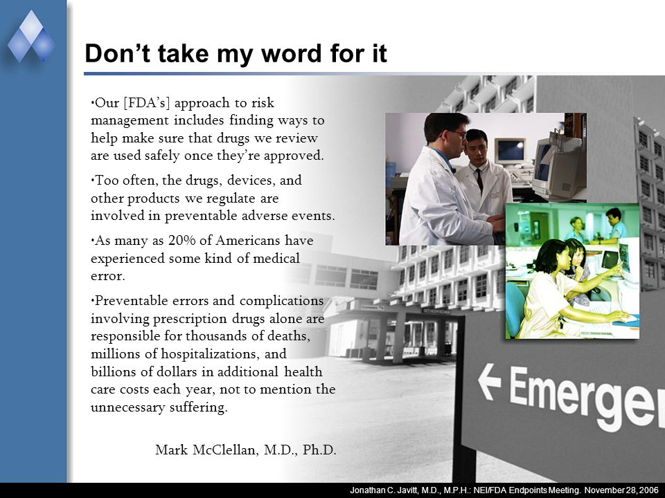 Jonathan C. Javitt, M.D., M.P.H.: NEI/FDA Endpoints Meeting. November 28, 2006 Dont take my word for it Our [FDAs] approach to risk management include