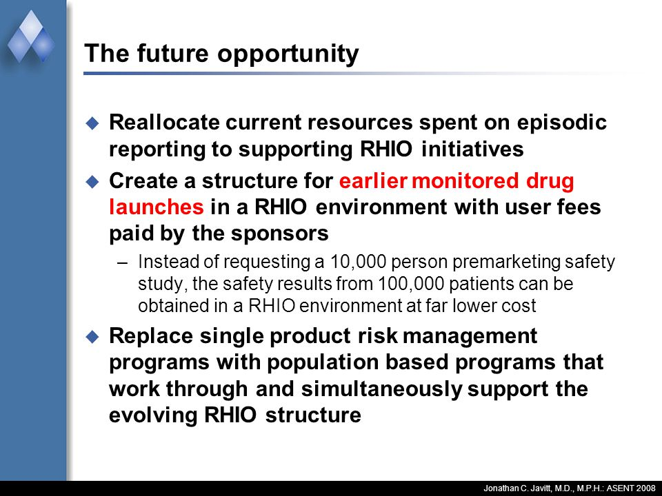 The future opportunity Reallocate current resources spent on episodic reporting to supporting RHIO initiatives Create a structure for earlier monitore