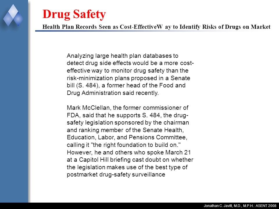 Jonathan C. Javitt, M.D., M.P.H.: ASENT 2008 Drug Safety Health Plan Records Seen as Cost-EffectiveW ay to Identify Risks of Drugs on Market Analyzing