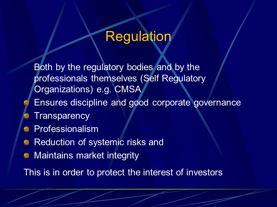 Regulation Both by the regulatory bodies and by the professionals themselves (Self Regulatory Organizations) e.g.