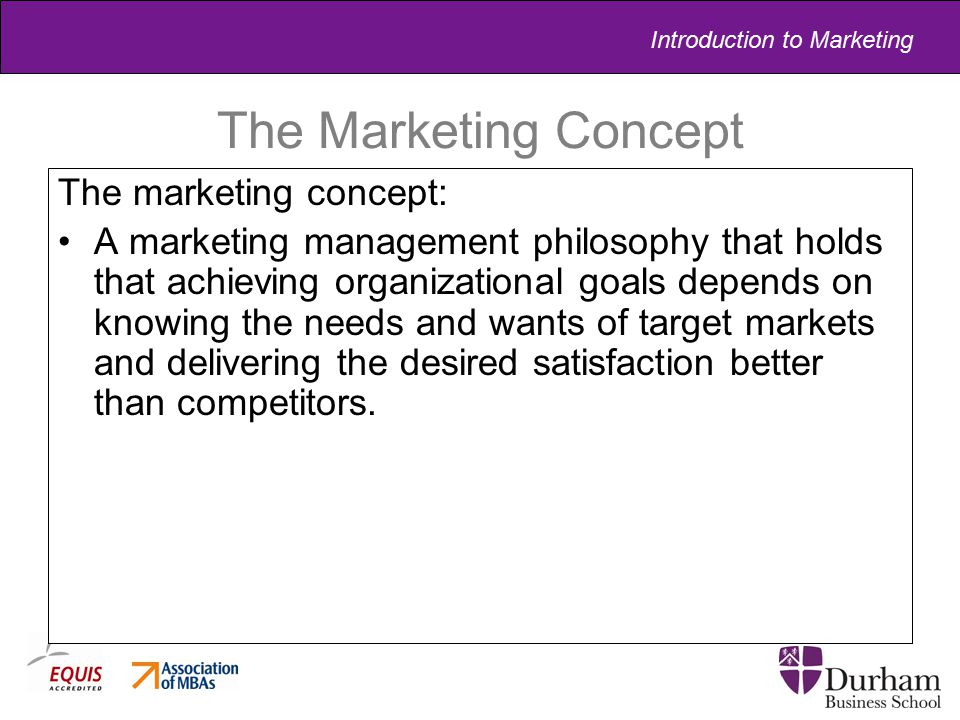 Introduction to Marketing The Marketing Concept The marketing concept: A marketing management philosophy that holds that achieving organizational goal