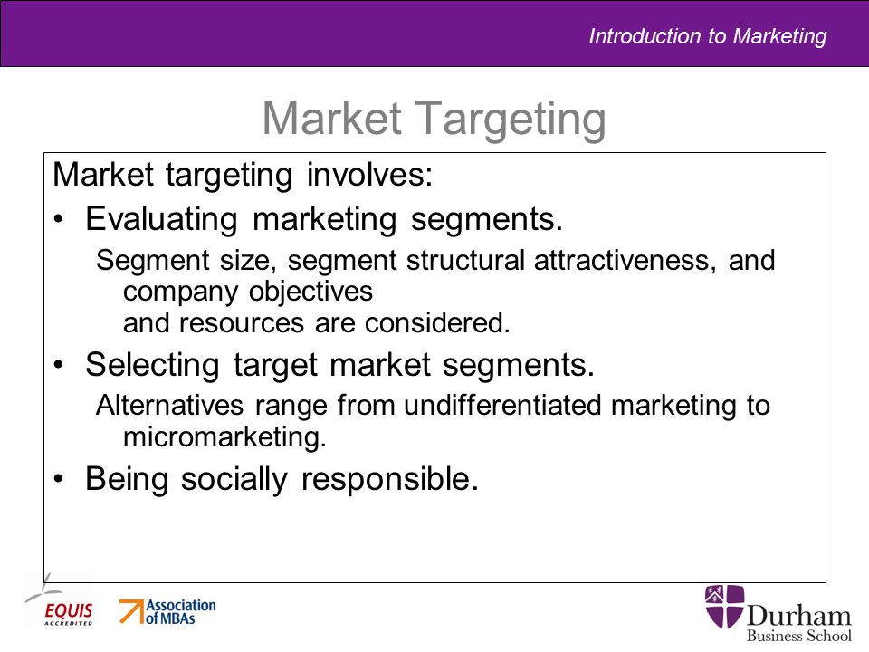 Introduction to Marketing Market Targeting Market targeting involves: Evaluating marketing segments. Segment size, segment structural attractiveness,