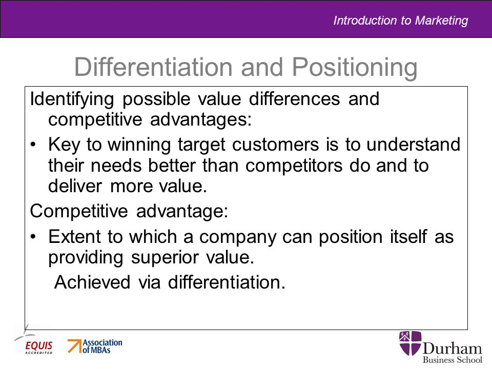 Introduction to Marketing Differentiation and Positioning Identifying possible value differences and competitive advantages: Key to winning target cus