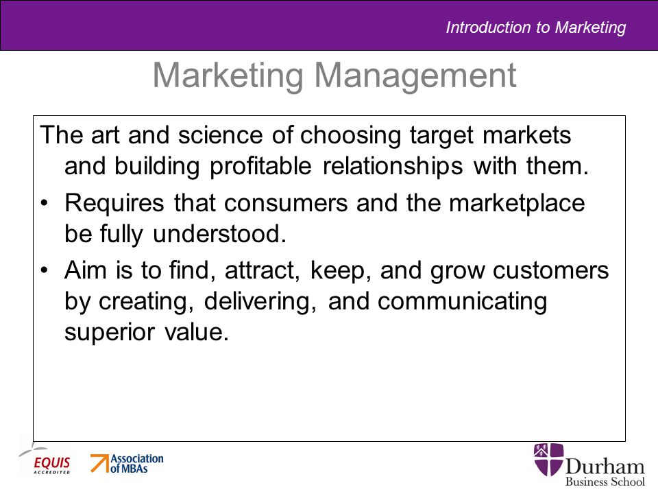 Introduction to Marketing Marketing Management The art and science of choosing target markets and building profitable relationships with them. Require