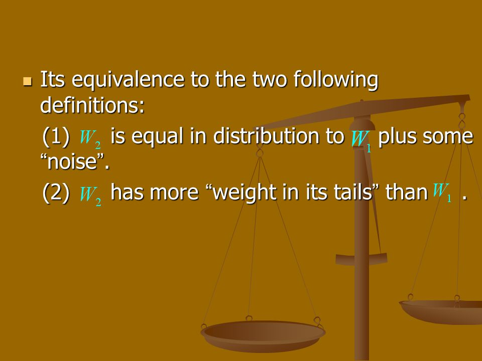 Its equivalence to the two following definitions: Its equivalence to the two following definitions: (1) is equal in distribution to plus some noise.