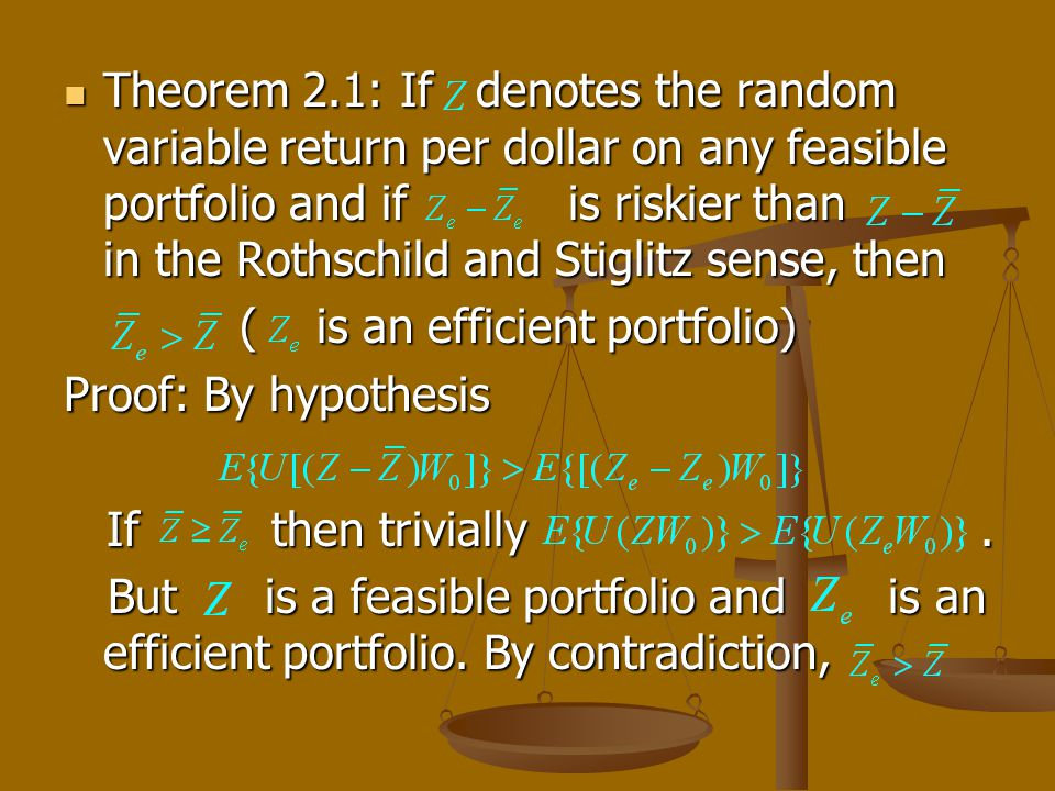 Theorem 2.1: If denotes the random variable return per dollar on any feasible portfolio and if is riskier than in the Rothschild and Stiglitz sense, t