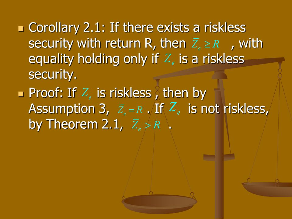 Corollary 2.1: If there exists a riskless security with return R, then, with equality holding only if is a riskless security. Corollary 2.1: If there