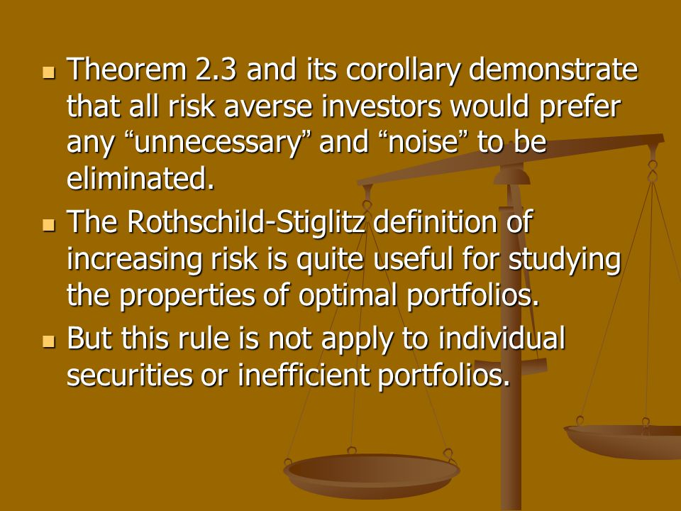 Theorem 2.3 and its corollary demonstrate that all risk averse investors would prefer any unnecessary and noise to be eliminated.