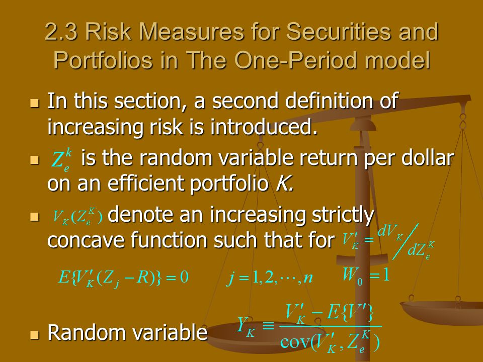 2.3 Risk Measures for Securities and Portfolios in The One-Period model In this section, a second definition of increasing risk is introduced.