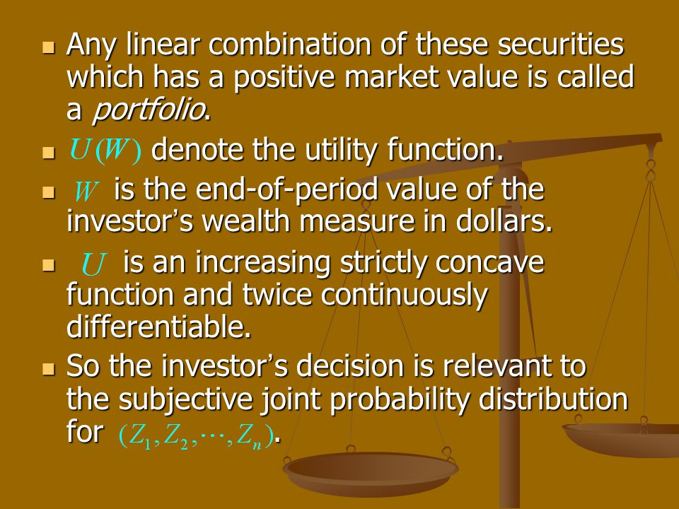 Any linear combination of these securities which has a positive market value is called a portfolio.
