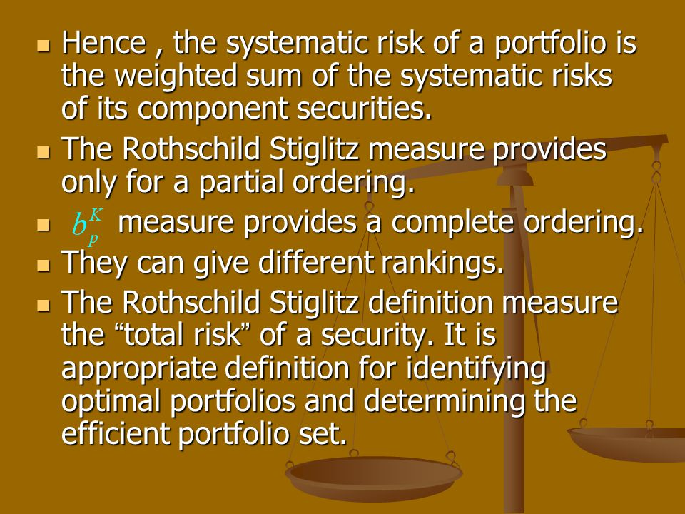 Hence, the systematic risk of a portfolio is the weighted sum of the systematic risks of its component securities.