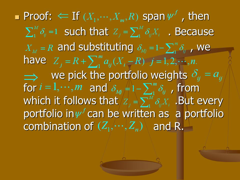 Proof: If span, then Proof: If span, then such that. Because such that. Because and substituting, we have and substituting, we have we pick the portfo