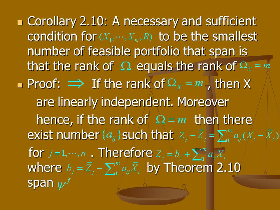 Corollary 2.10: A necessary and sufficient condition for to be the smallest number of feasible portfolio that span is that the rank of equals the rank of Corollary 2.10: A necessary and sufficient condition for to be the smallest number of feasible portfolio that span is that the rank of equals the rank of Proof: If the rank of, then X Proof: If the rank of, then X are linearly independent.