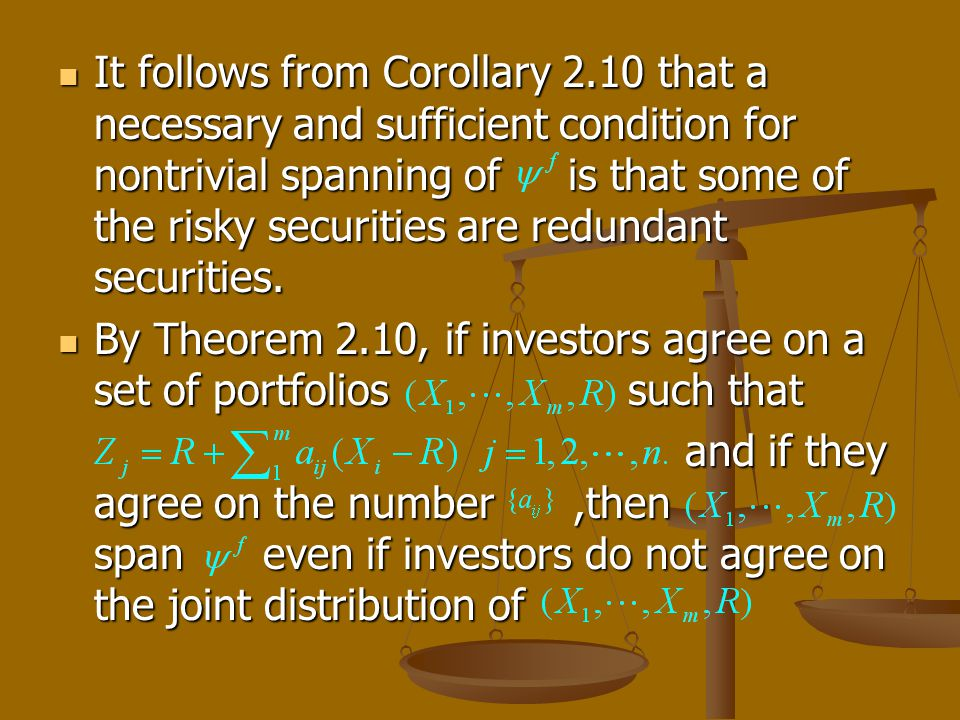 It follows from Corollary 2.10 that a necessary and sufficient condition for nontrivial spanning of is that some of the risky securities are redundant securities.