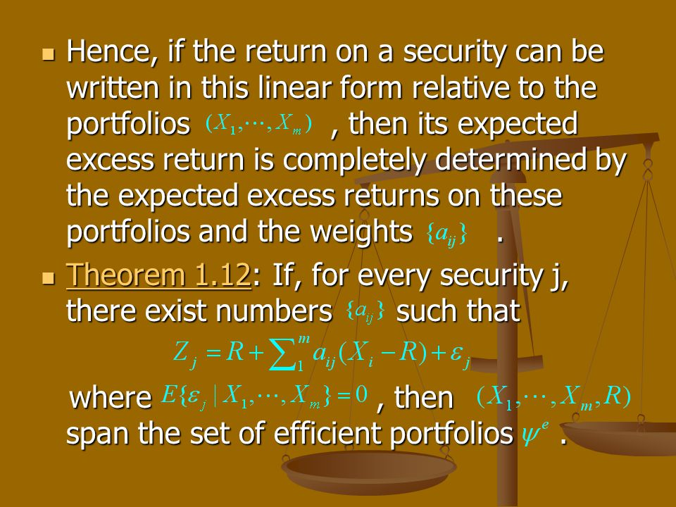 Hence, if the return on a security can be written in this linear form relative to the portfolios, then its expected excess return is completely determined by the expected excess returns on these portfolios and the weights.