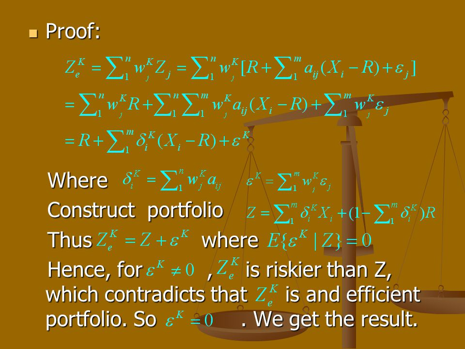 Proof: Proof: Where Where Construct portfolio Construct portfolio Thus where Thus where Hence, for, is riskier than Z, which contradicts that is and efficient portfolio.