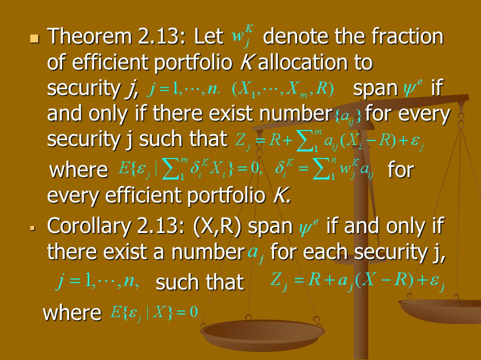 Theorem 2.13: Let denote the fraction of efficient portfolio K allocation to security j, span if and only if there exist number for every security j such that Theorem 2.13: Let denote the fraction of efficient portfolio K allocation to security j, span if and only if there exist number for every security j such that where for every efficient portfolio K.