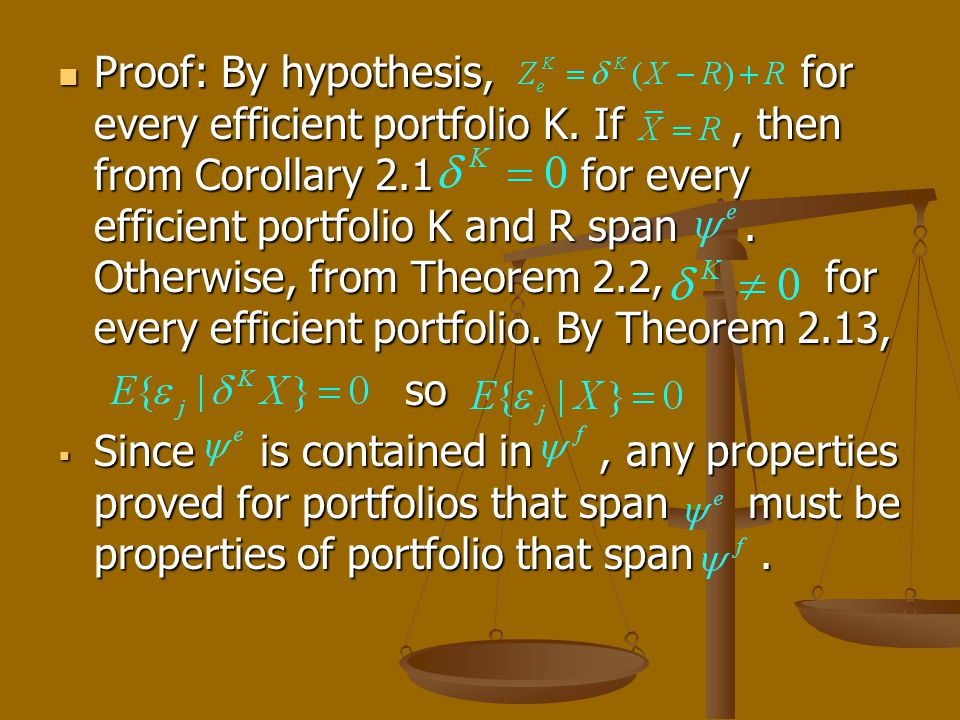 Proof: By hypothesis, for every efficient portfolio K. If, then from Corollary 2.1 for every efficient portfolio K and R span. Otherwise, from Theorem