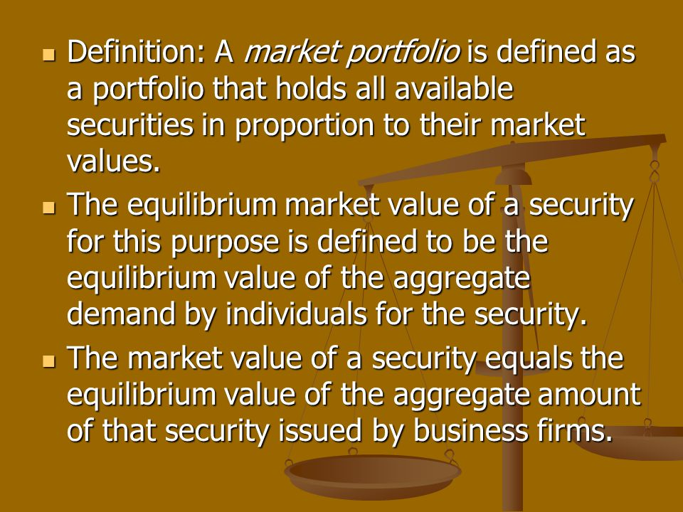 Definition: A market portfolio is defined as a portfolio that holds all available securities in proportion to their market values.