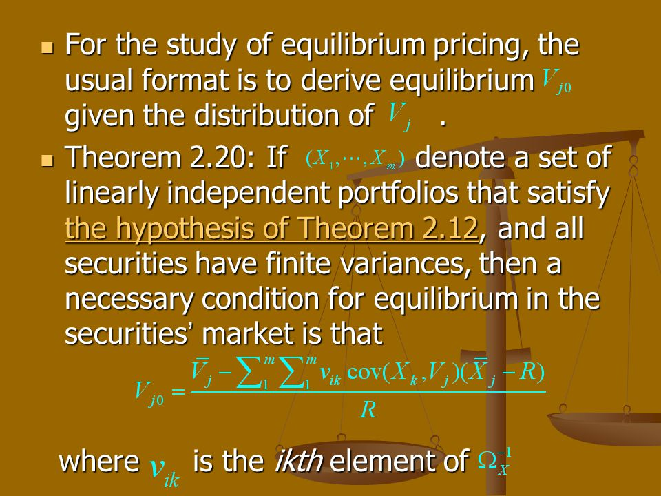 For the study of equilibrium pricing, the usual format is to derive equilibrium given the distribution of. For the study of equilibrium pricing, the u