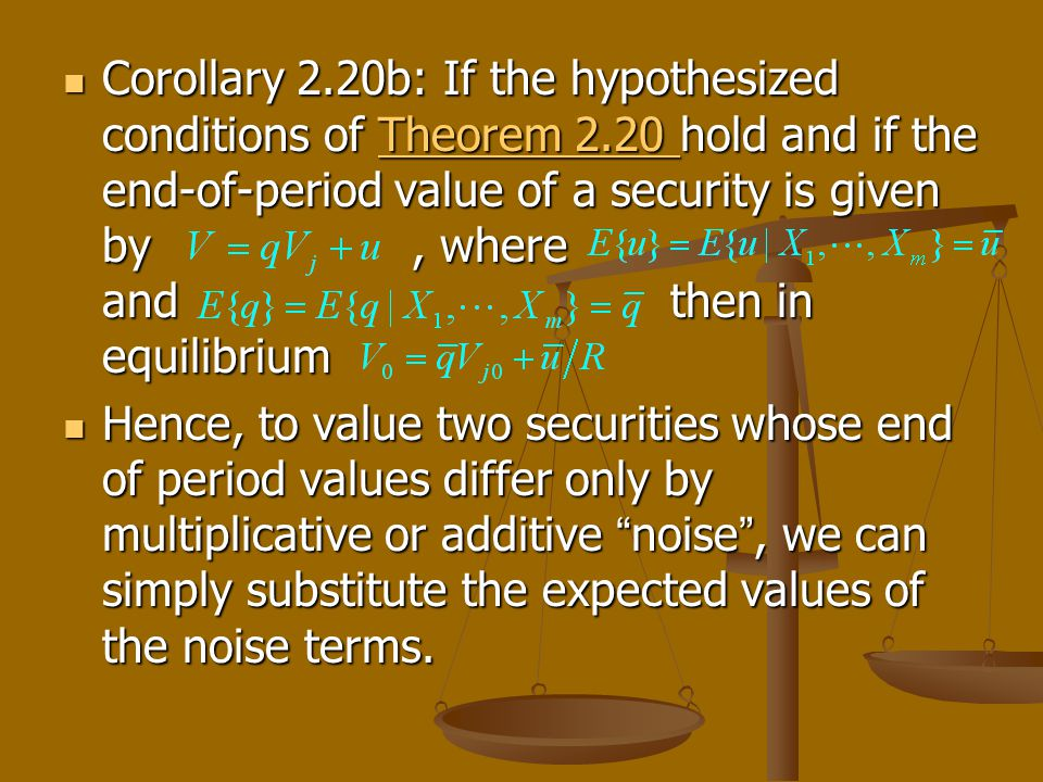 Corollary 2.20b: If the hypothesized conditions of Theorem 2.20 hold and if the end-of-period value of a security is given by, where and then in equil