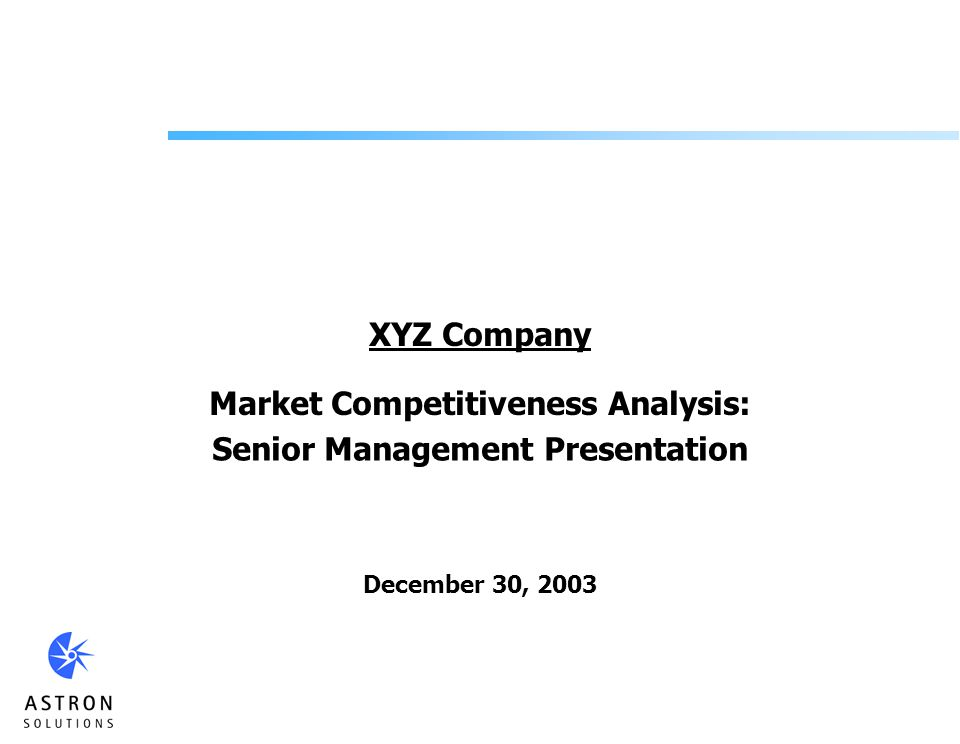 XYZ Company Market Competitiveness Analysis: Senior Management Presentation December 30, 2003