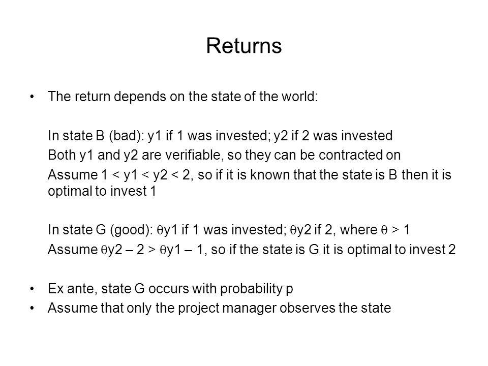Returns The return depends on the state of the world: In state B (bad): y1 if 1 was invested; y2 if 2 was invested Both y1 and y2 are verifiable, so t