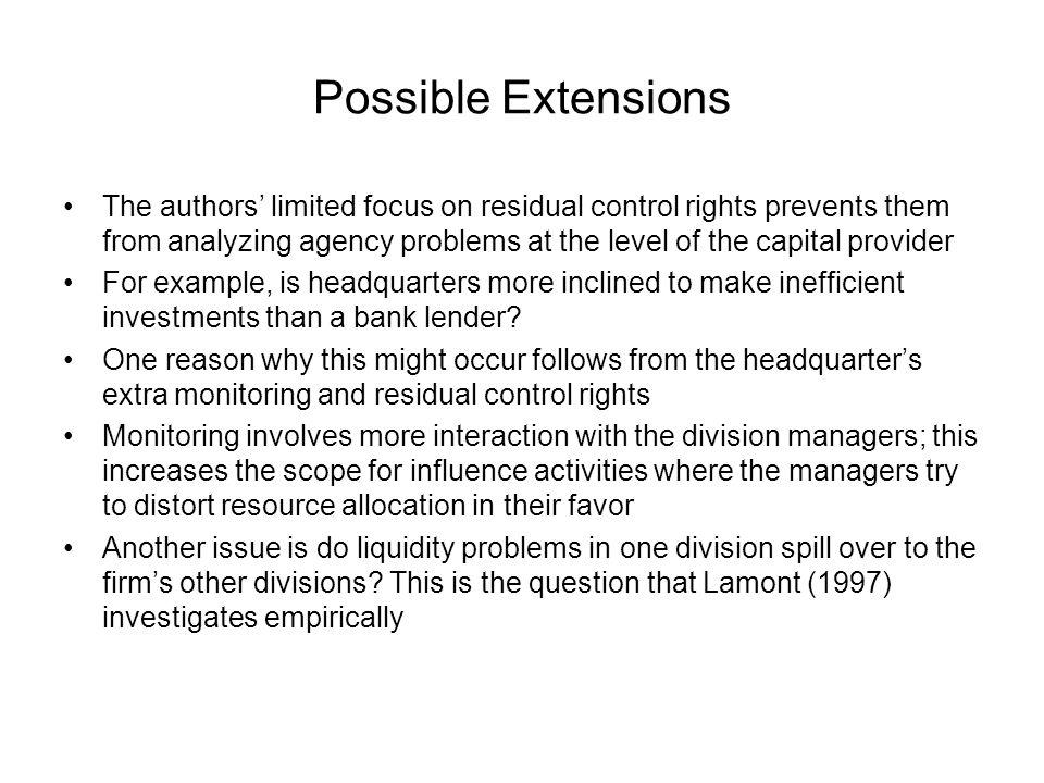 Possible Extensions The authors limited focus on residual control rights prevents them from analyzing agency problems at the level of the capital prov