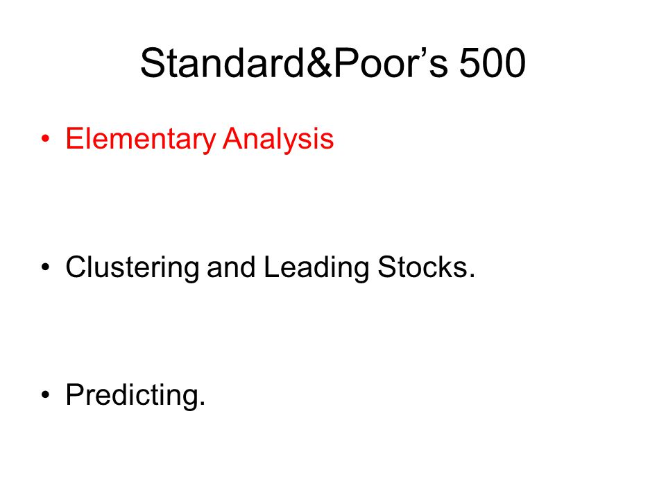 Standard&Poors 500 Elementary Analysis Clustering and Leading Stocks. Predicting.