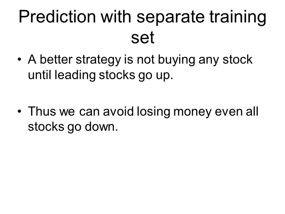 Prediction with separate training set A better strategy is not buying any stock until leading stocks go up.
