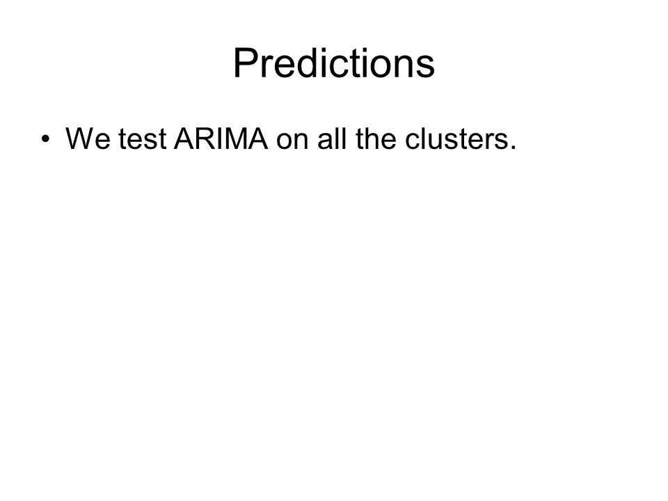 Predictions We test ARIMA on all the clusters.