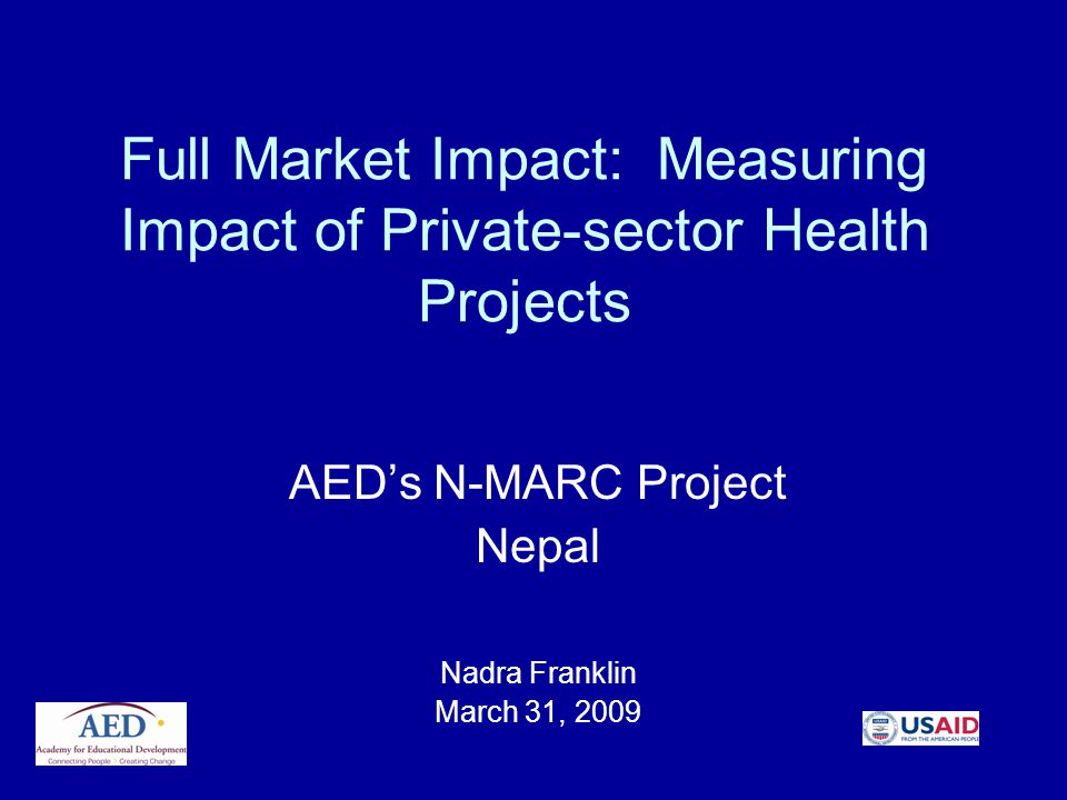 Full Market Impact: Measuring Impact of Private-sector Health Projects AEDs N-MARC Project Nepal Nadra Franklin March 31, 2009