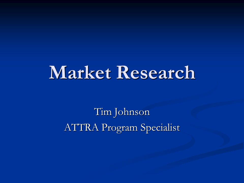 Market Research Tim Johnson ATTRA Program Specialist
