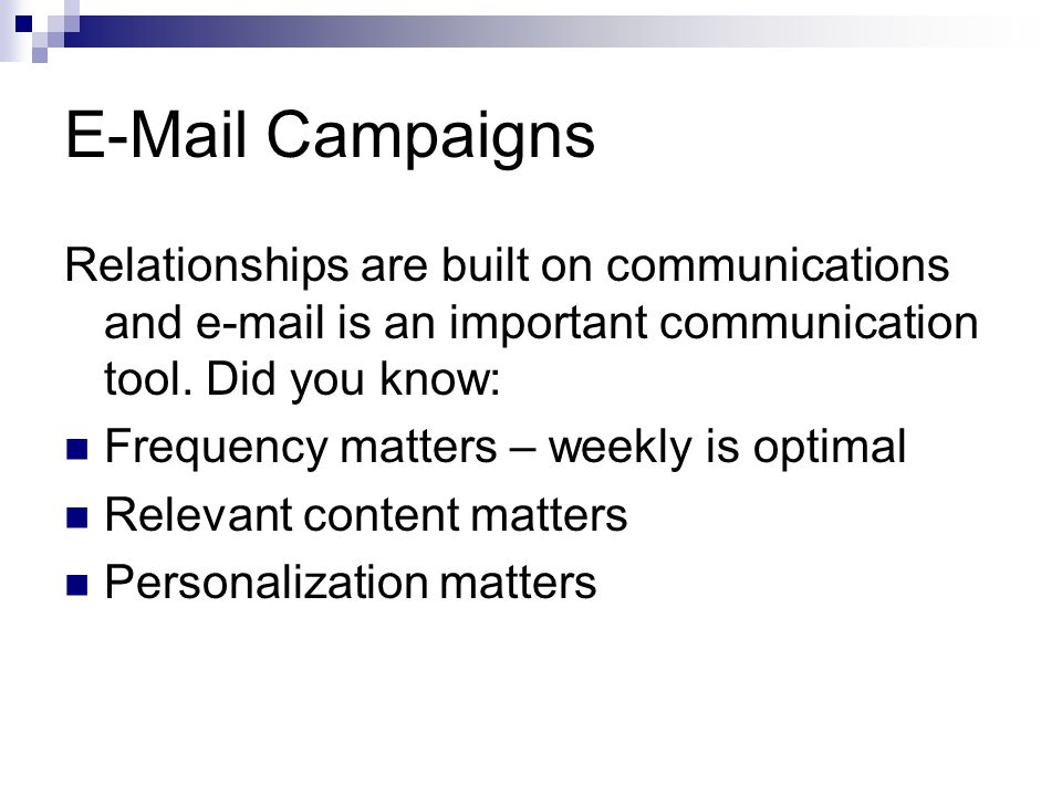 E-Mail Campaigns Relationships are built on communications and e-mail is an important communication tool.
