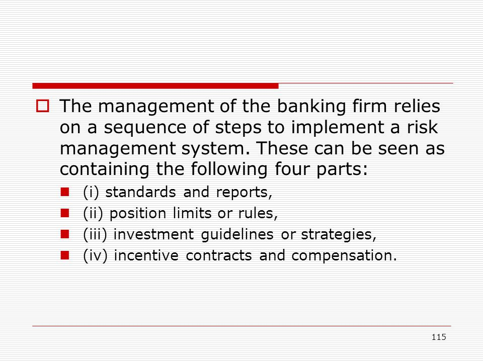 115 The management of the banking firm relies on a sequence of steps to implement a risk management system. These can be seen as containing the follow