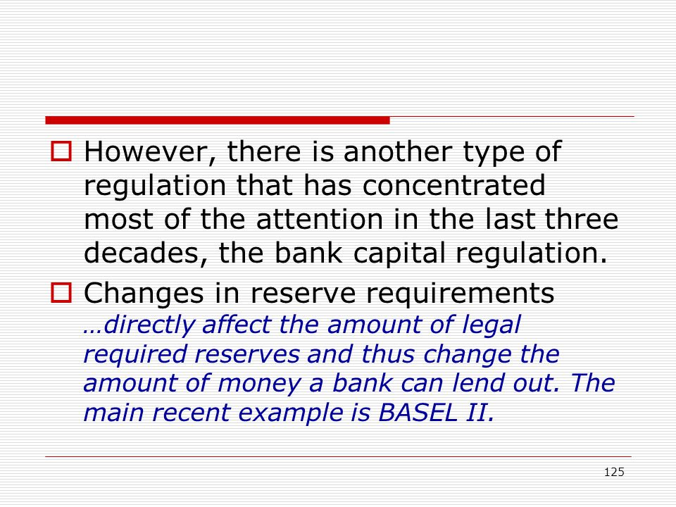 125 However, there is another type of regulation that has concentrated most of the attention in the last three decades, the bank capital regulation. C