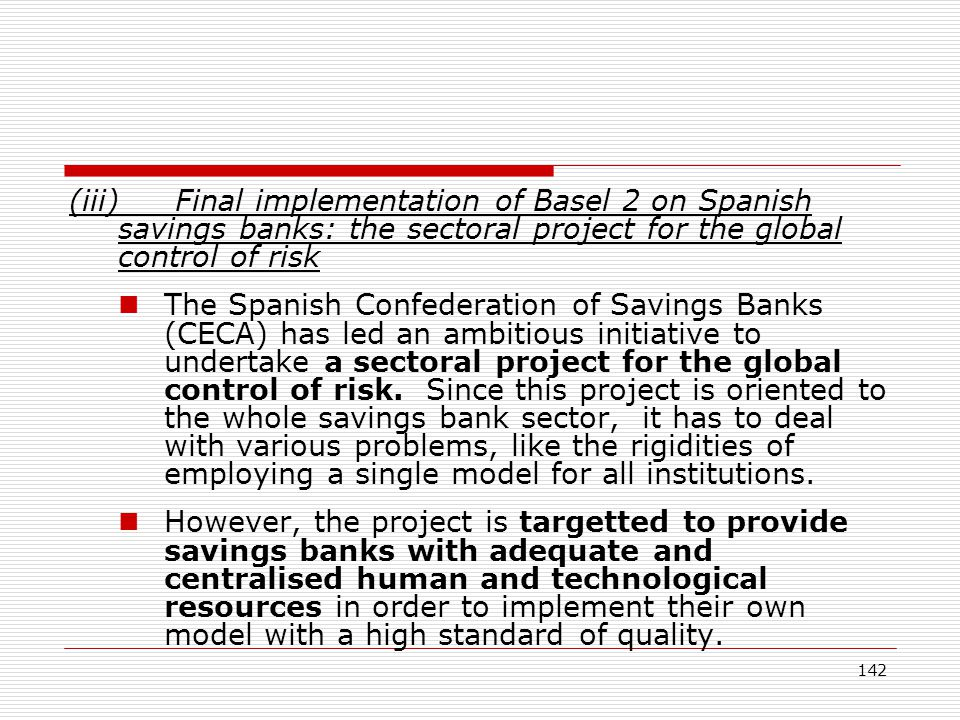 142 (iii) Final implementation of Basel 2 on Spanish savings banks: the sectoral project for the global control of risk The Spanish Confederation of S