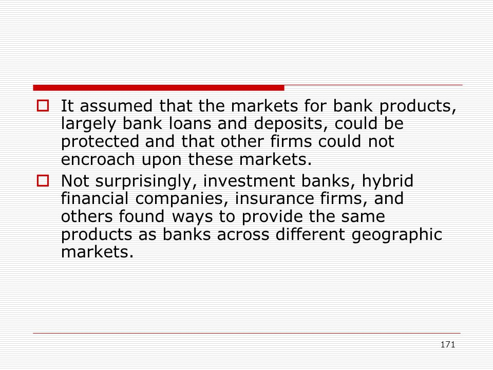 171 It assumed that the markets for bank products, largely bank loans and deposits, could be protected and that other firms could not encroach upon th