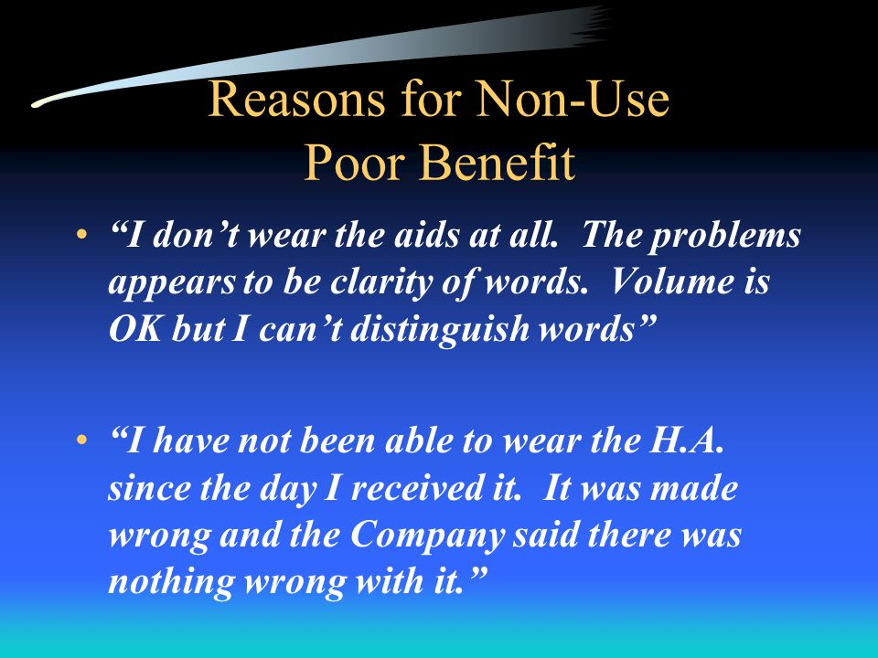 Reasons for Non-Use Poor Benefit I dont wear the aids at all.