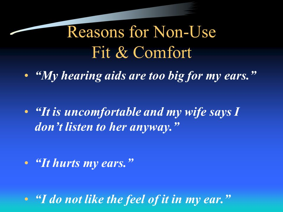 Reasons for Non-Use Fit & Comfort My hearing aids are too big for my ears.