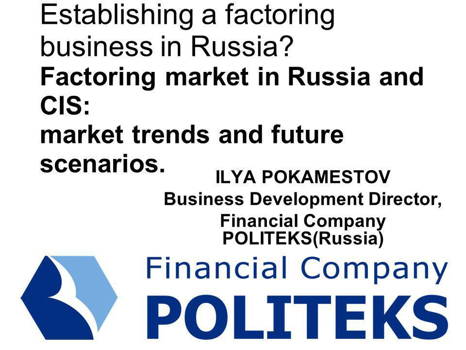 Market Trends Russia s potential to play a major role in the world economy is to be underpinned through the establishment of a financial hub So far international factoring in Russia takes only 1% of the factoring turnover, far behind the world s 11%