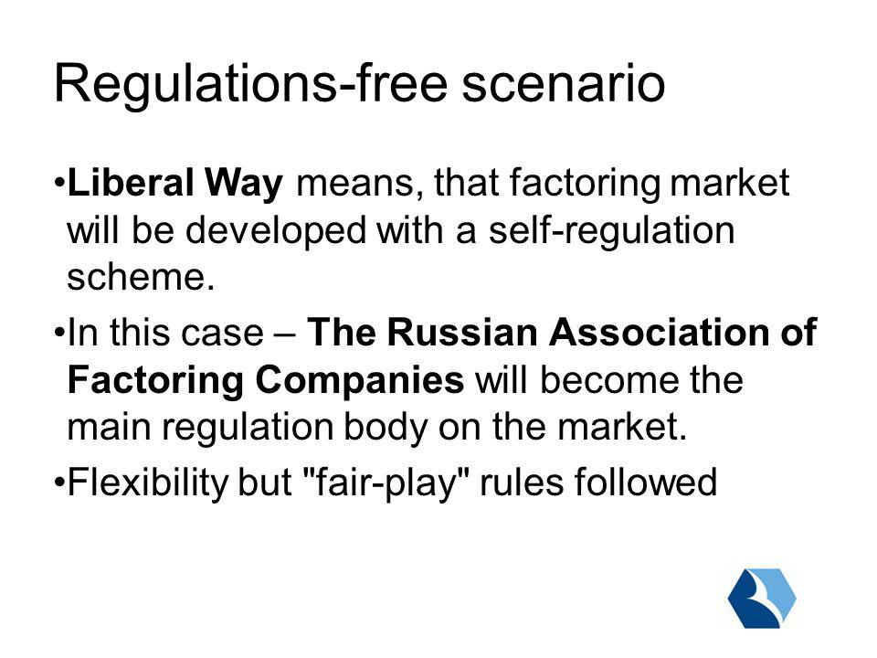 Regulations-free scenario Liberal Way means, that factoring market will be developed with a self-regulation scheme.