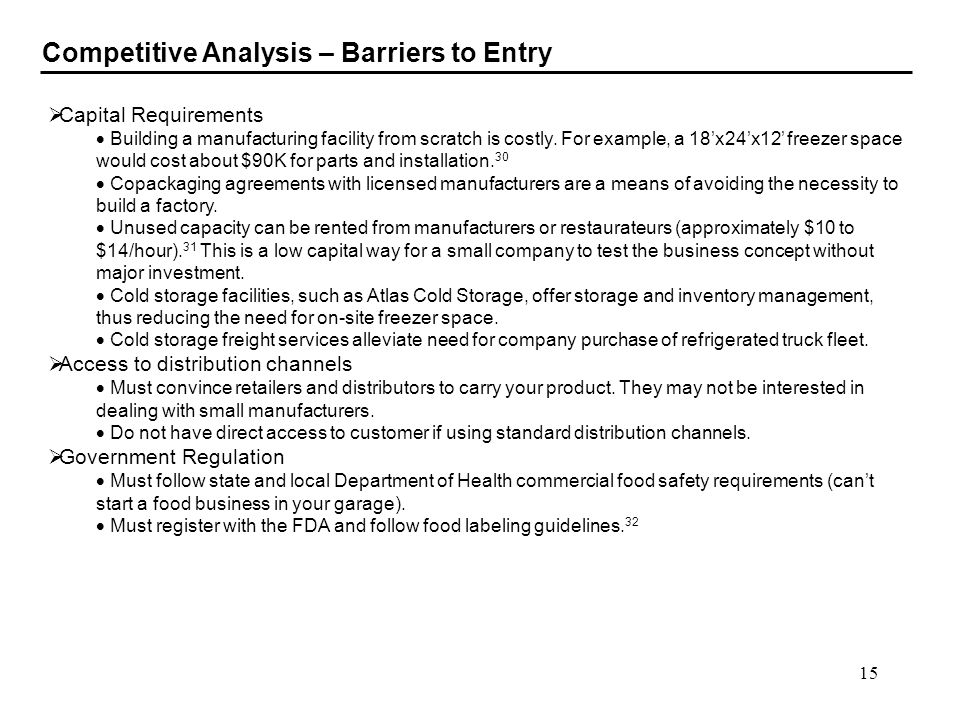 15 Competitive Analysis – Barriers to Entry Capital Requirements Building a manufacturing facility from scratch is costly. For example, a 18x24x12 fre