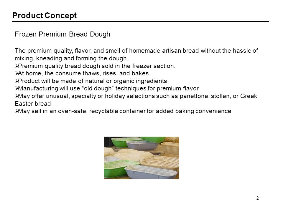 2 Product Concept Frozen Premium Bread Dough The premium quality, flavor, and smell of homemade artisan bread without the hassle of mixing, kneading a