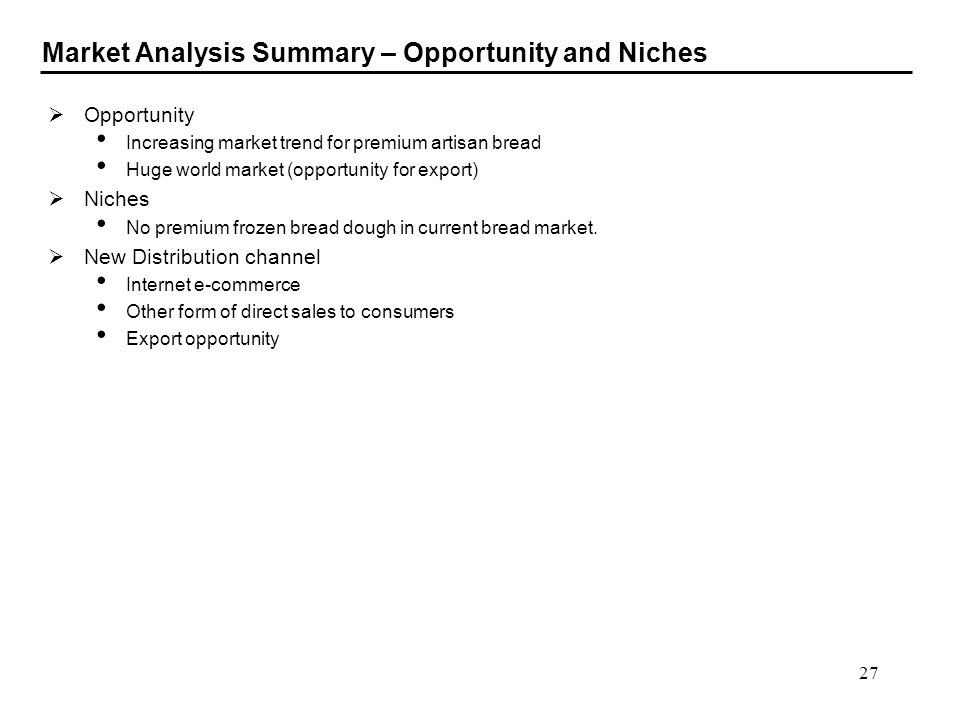 27 Market Analysis Summary – Opportunity and Niches Opportunity Increasing market trend for premium artisan bread Huge world market (opportunity for e